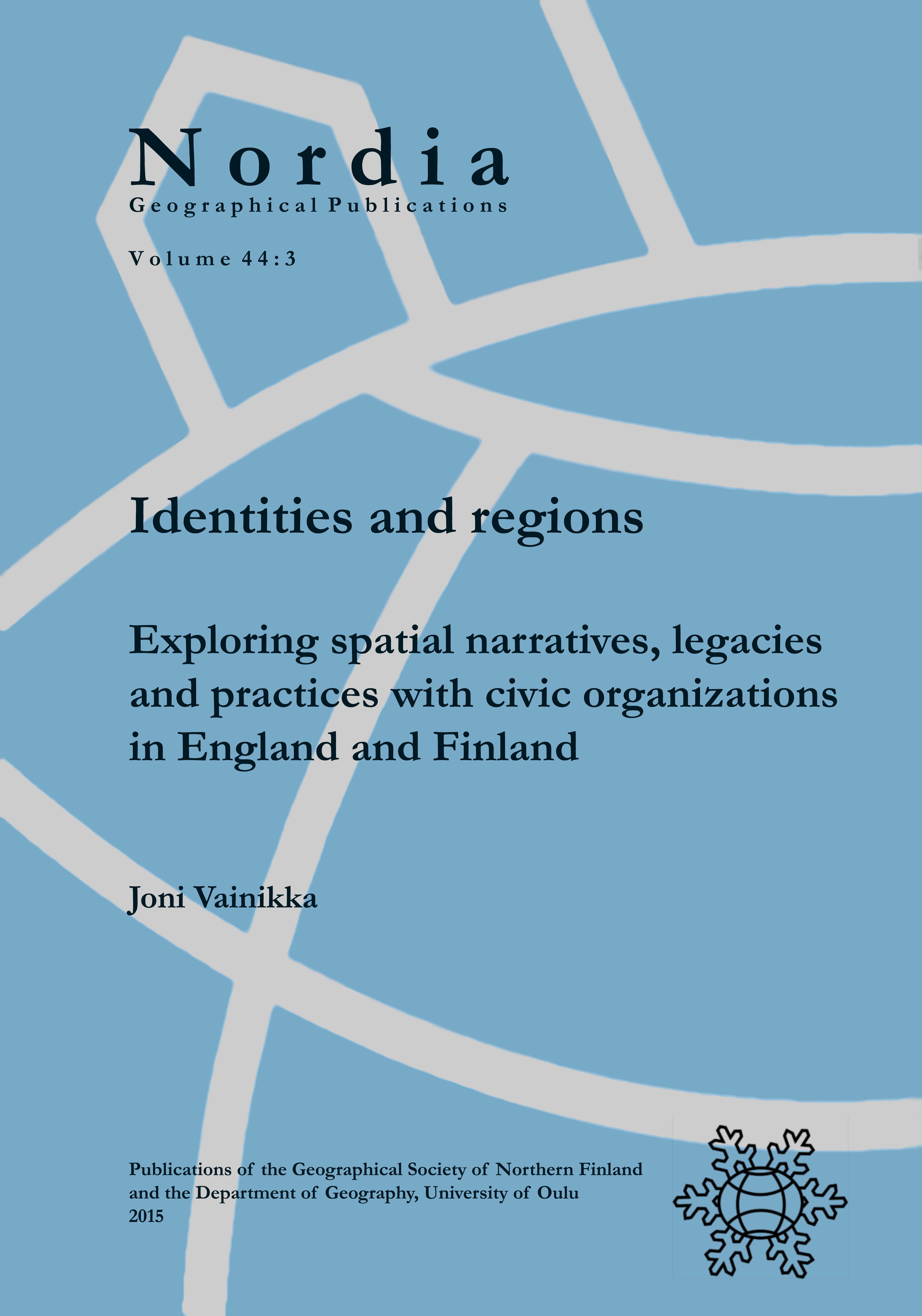 Vainikka, Joni (2015) Identities and regions: Exploring spatial narratives, legacies and practices with civic organizations in England and Finland. Nordia Geographical Publications. 44:3, 1-172.